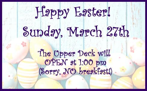 Upper Deck Easter Hours